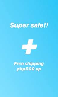 Super Sale + Free Shipping Php500 Up