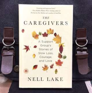 《Bran-New + Book of Hope And Insight Into What Is Usually A Difficult, Life Changing Role》Nell Lake - THE CAREGIVERS : A Support Group's Stories of Slow Loss, Courage, and Love