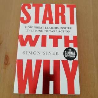 Start With Why ; How Great Leaders Inspire Everyone to Take Action