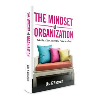 The Mindset of Organization: Take Back Your House One Phase at a Time by Lisa Woodruff