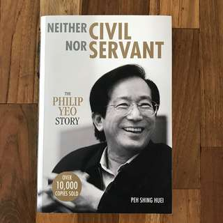 Neither Civil Nor Servant : The Philip Yeo Story
