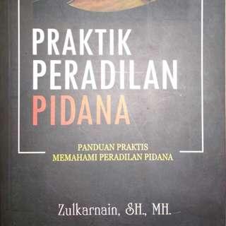 PRAKTIK PERADILAN PIDANA PANDUAN PRAKTIS MEMAHAMI PERADILAN PIDANA  Zulkarnain, S.H., M.H.   SETARA PRESS  ORIGINAL