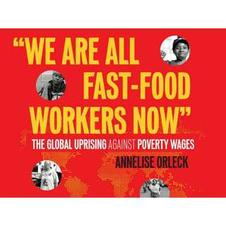 """""""we Are All Fast-Food Workers Now"""": The Global Uprising Against Poverty Wages by Annelise Orleck"""