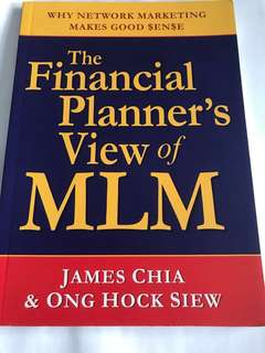 MLM : The Financial Planner's View of MLM (Why Network Marketing Makes Good $en$e) by James Chia & Ong Hock Siew