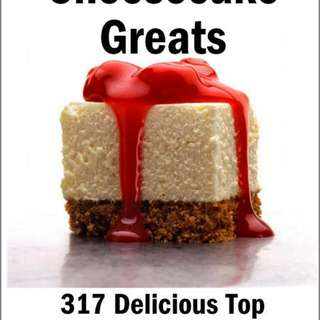 Cheesecake Greats: 317 Delicious Cheesecake Recipes: From Amaretto & Ghirardelli Chocolate Chip Cheesecake to Yogurt Cheesecake - 317 Top