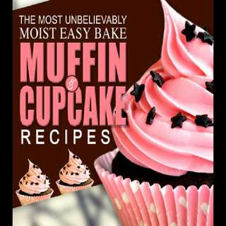 The Most Unbelievably Moist Easy Bake Muffin and Cupcake Recipes: 55 Delicious Muffin and Cupcake Recipes