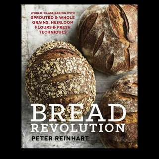 Peter Reinhart - Bread Revolution: World-Class Baking with Sprouted and Whole Grains, Heirloom Flours, and Fresh Techniques