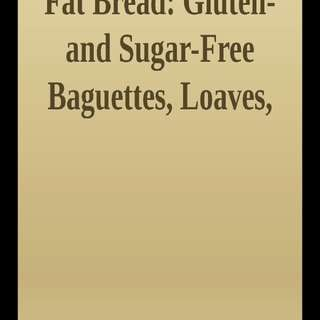 Mariann Andersson - Low Carb High Fat Bread: Gluten- and Sugar-Free Baguettes, Loaves, Crackers, and More