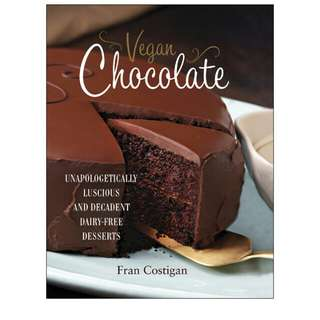Fran Costigan - Vegan Chocolate: Unapologetically Luscious and Decadent Dairy-Free Desserts