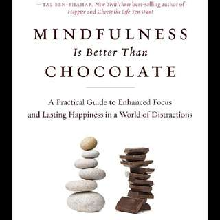 Mindfulness Is Better Than Chocolate - A Practical Guide To Enhance Focus & Lasting Happiness In A World Of Distractions