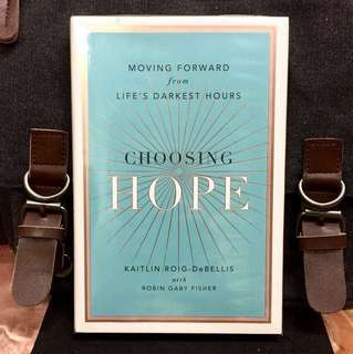 "# Highly Recommended《Bran-New + Hardcover Edition + Real Story on The Power of ""Freedom To Choose"" In Hope》 Kaitlin Roig-DeBellis & Robin Gaby Fisher - CHOOSING HOPE: Moving Forward from Life's Darkest Hours"