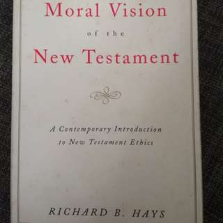 The moral vision of the new testament by Richard Hays