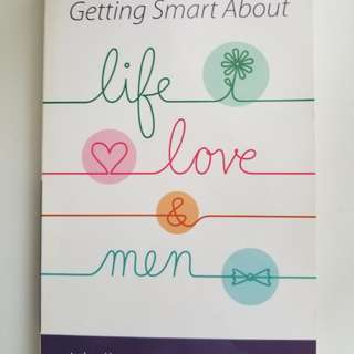 Getting smart about life love & men