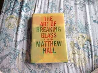 The Art of Breaking Glass by Matthew Hall