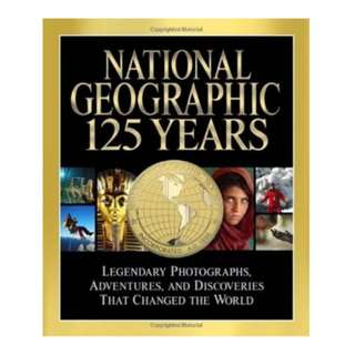 National Geographic 125 Years : Legendary Photographs, Adventures and Discoveries That Changed the World