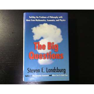 The Big Questions Tackling the Problems of Philosophy with Ideas from Mathematics, Economics and Physics by Steven E. Landsburg Hardcover