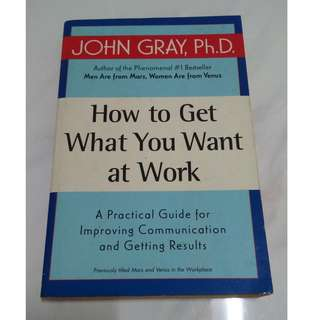[Educational Book] How to Get What You Want at Work: A Practical Guide for Improving Communication and Getting Results