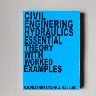 Civil Engineering Hydraulics Essential Theory with Worked Examples - Featherstone & Nalluri