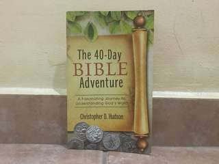 The 40-day bible adventure a fascinating journey to understanding god's word Christopher d. Hudson