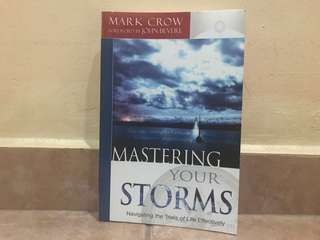 Mark crow foreword by John bevere mastering your storms navigating the trials of life effectively