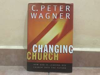 C.peter Wagner changing church how god is leading his church into the future