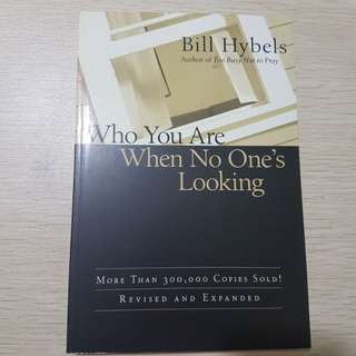 Who You Are When No One's Looking - Bill Hybels
