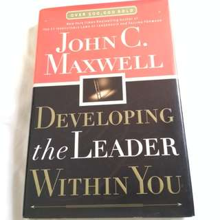 John C Maxwell ~ Developing the Leader Within you