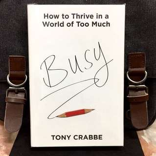 # Highly Recommended《Bran-New + Hardcover Edition + Self-Enrichment for A Success Best Book of 2015 》Tony Crabbe - BUSY : How To Thrive In A World of Too Much