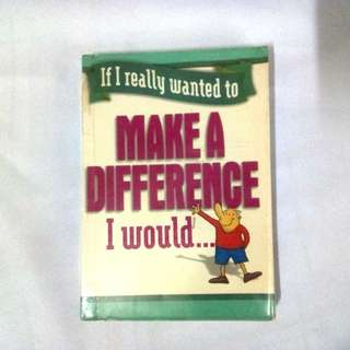 If I really wanted to Make a Difference, I would...