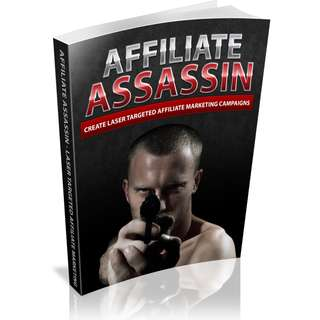 Affiliate Assassin: Create Laser Targeted Affiliate Marketing Campaigns (94 Page Mega eBook)