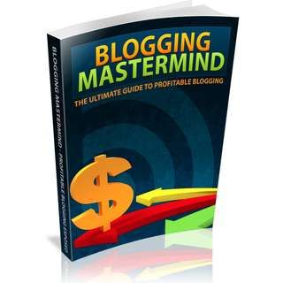 Blogging Mastermind: The Ultimate Guide To Profitable Blogging (105 Page Mega eBook)