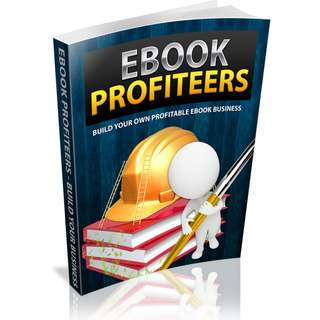 Ebook Profiteers: Build Your Own Profitable Ebook Business (44 Page Mega eBook)