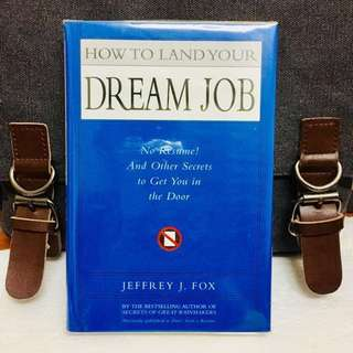 《New Book Condition + Hardcover Edition + How To Market Yourself Effectively & Gaining Competitive Edge In Career Building》Jeffrey J. Fox - HOW TO LAND YOUR DREAM JOB : No Resume! And Other Secrets to Get You in the Door