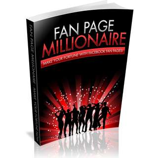 Fan Page Millionaire: Make Your Fortune With Facebook Fan Pages!