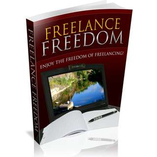 Freelance Freedom: Enjoy The Freedom Of Freelancing (56 Page Mega eBook)