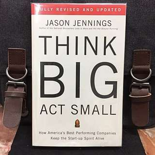 《New Book Condition + How To Built Sustainable Growth Company 》Jason Jennings - THINK BIG, ACT SMALL : How America's Best Performing Companies Keep the Start-up Spirit Alive