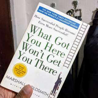 'What Got You Here Won't Get You There: How Successful People Become Even More Successful' by Marshall Goldsmith