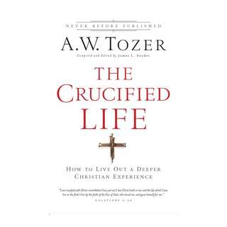 [eBook] The Crucified Life - How To Live Out A Deeper Christian Experience - A W Tozer