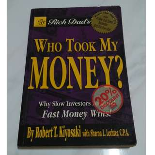[Educational Book] Rich Dad's Who Took My Money?: Why Slow Investors Lose and Fast Money Wins!