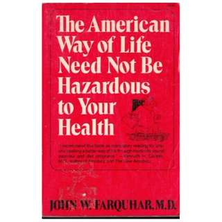 THE AMERICAN WAY OF LIFE NEED NOT BE HAZARDOUS TO YOUR HEALTH John Farquhar MD