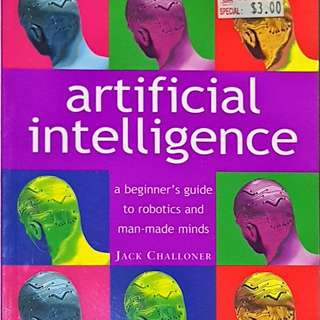 Artificial intelligence: a beginner's guide to robotics and man-made minds