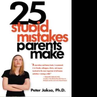 25 Stupid Mistakes Parents Make by Peter Jacksa, Ph. D.