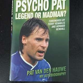 Psycho Pat Legend Or Madman Pat Van Den Hauwe Autobiography Everton