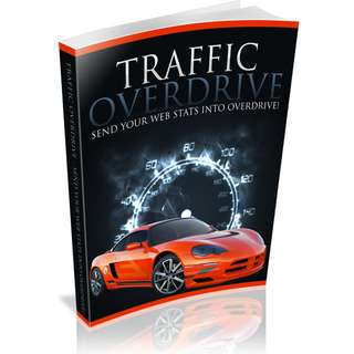 Traffic Overdrive: Send Your Web Stats Into Overdrive! (52 Page Mega eBook)
