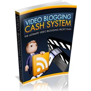 Video Blogging Cash System: The Ultimate Video Blogging Profit Plan eBook
