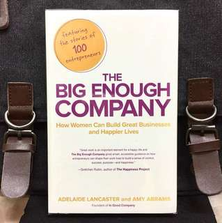 《Bran-New + 100 Successful Businesswomen Share Their Wisdom & Experince on How To Built Successful Startup On Their Own Term》THE BIG ENOUGH COMPANY : How Women Can Build Great Businesses and Happier Lives