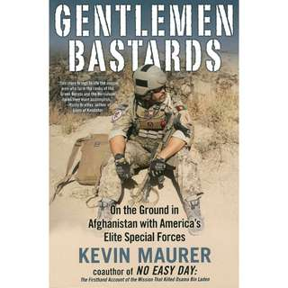 Gentlemen Bastards: On the Ground in Afghanistan with America's Elite Special Forces by Kevin Maurer