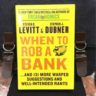 《Bran-New + Hardcover With Deckle Edge Edition + Latest Provoking Freakonomics Articles》Steven D. levitt & Stephen J. Dubner - WHEN TO ROB A BANK : And 131 More Warped Suggestions and Well-Intended Rants