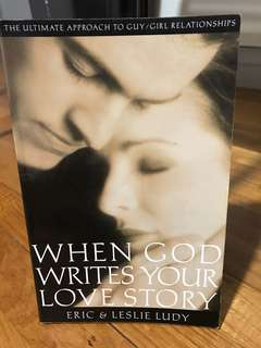 When God Writes Your Love Story: The Ultimate Approach to Guy/Girl Relationships by Eric & Leslie Ludy