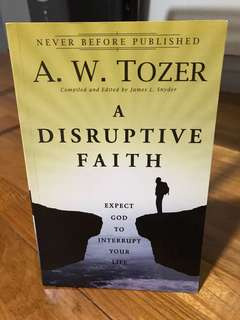 A Disruptive Faith: Expect God to Interrupt Your Life by A W Tozer